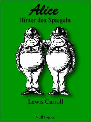 Lewis Carroll: Alice hinter den Spiegeln