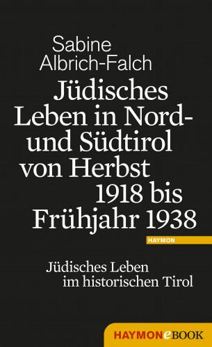 Sabine Albrich-Falch: Jüdisches Leben in Nord- und Südtirol von Herbst 1918 bis Frühjahr 1938