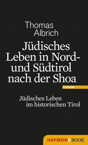 Thomas Albrich: Jüdisches Leben in Nord- und Südtirol nach der Shoa