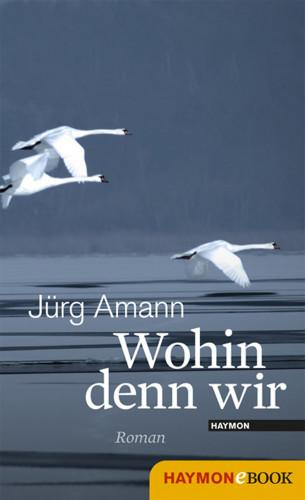 Jürg Amann: Wohin denn wir