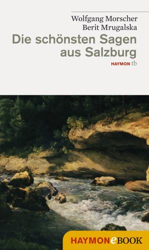 Wolfgang Morscher, Berit Mrugalska: Die schönsten Sagen aus Salzburg