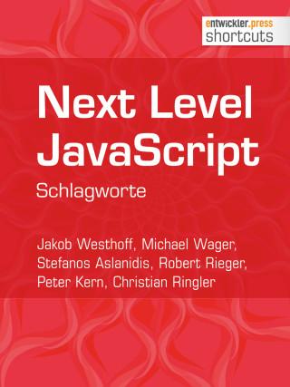 Jakob Westhoff, Michael Wager, Stefanos Aslanidis, Robert Rieger, Peter Kern, Christian Ringler: Next Level JavaScript