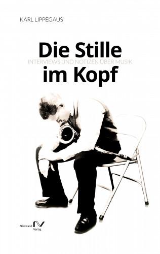 Karl Lippegaus: Die Stille im Kopf
