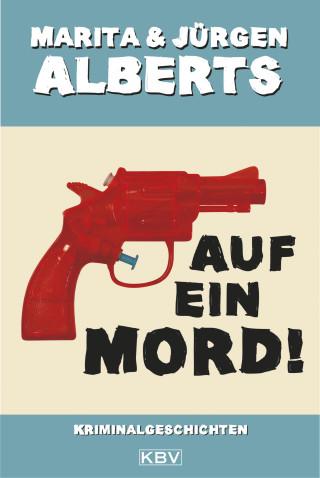 Marita Alberts, Jürgen Alberts: Auf ein Mord!