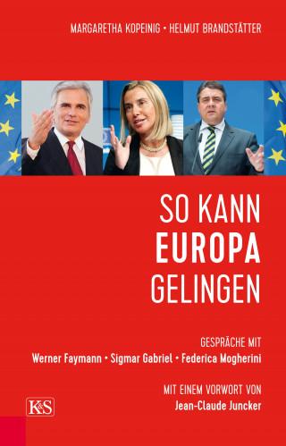 Helmut Brandstätter, Margaretha Kopeinig: So kann Europa gelingen