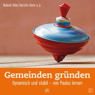 Roland Allen, Kerstin Hack, Andrea Kioulachoglou: Gemeinden gründen