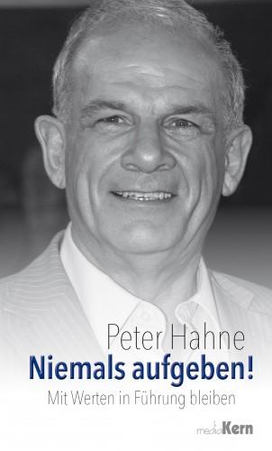 Peter Hahne: Niemals aufgeben!