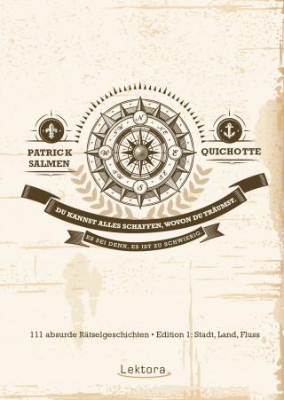 Patrick Salmen, Quichotte: Du kannst alles schaffen, wovon du träumst. Es sei denn, es ist zu schwierig.