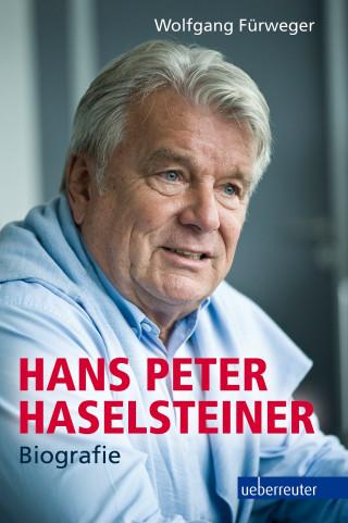 Wolfgang Fürweger: Hans Peter Haselsteiner - Biografie
