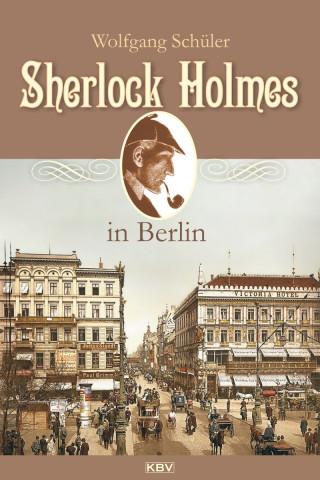 Wolfgang Schüler: Sherlock Holmes in Berlin