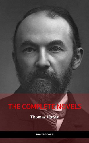 Thomas Hardy, Manor Books: Thomas Hardy: The Complete Novels (The Greatest Writers of All Time)