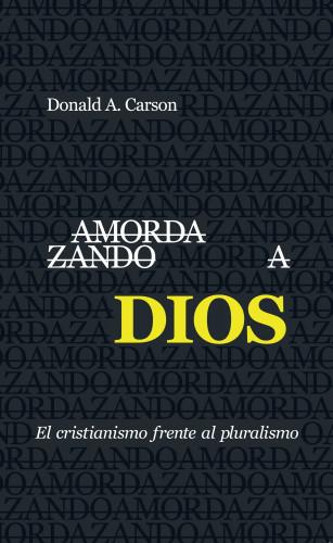 Donald A. Carson: Amordazando a Dios