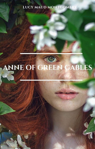Lucy Maud Montgomery: Anne of Green Gables: The Complete Collection