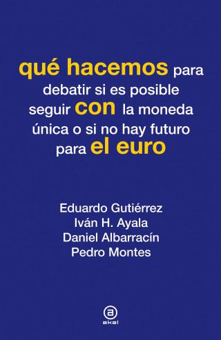 Eduardo Gutiérrez, Iván H. Ayala, Daniel Albarracín, Pedro Montes: Qué hacemos con el euro