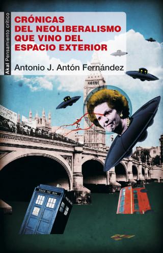 Antonio José Antón Fernández: Crónicas del neoliberalismo que vino del espacio exterior