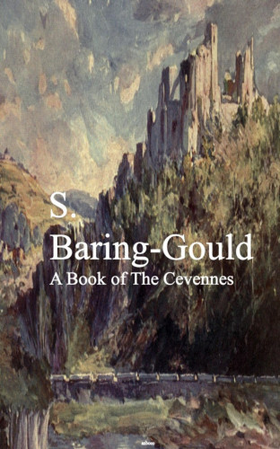 S. Baring-Gould: A Book of The Cevennes