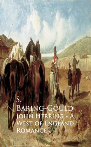 S. Baring-Gould: John Herring - A West of England Romance