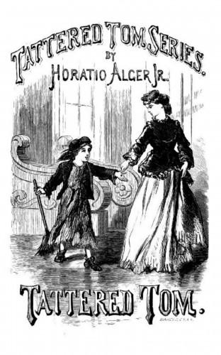 Jr. Horatio Alger: Tattered Tom or The Story of a Street Arab
