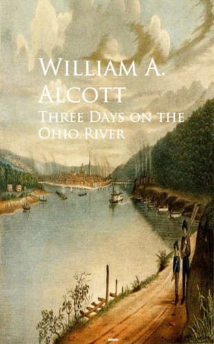 William A. Alcott: Three Days on the Ohio River