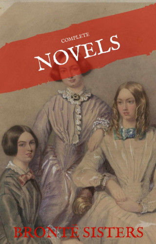 Emily Brontë, Charlotte Bronte, Anne Bronte, House of Classics: The Brontë Sisters: The Complete Novels (House of Classics)