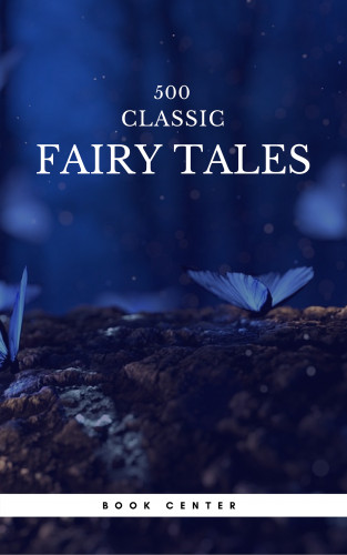Aleksander Chodźko, Andrew Lang, Hans Christian Andersen, James Stephens, Brothers Grimm, Jacob Grimm, Wilhelm Grimm: 500 Classic Fairy Tales You Should Read (Book Center)