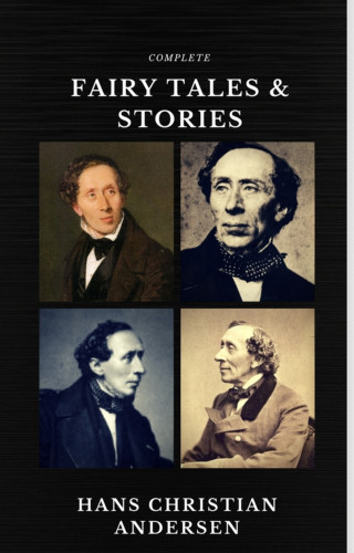 Hans Christian Andersen: Hans Christian Andersen: Fairy Tales and Stories (Quattro Classics) (The Greatest Writers of All Time)