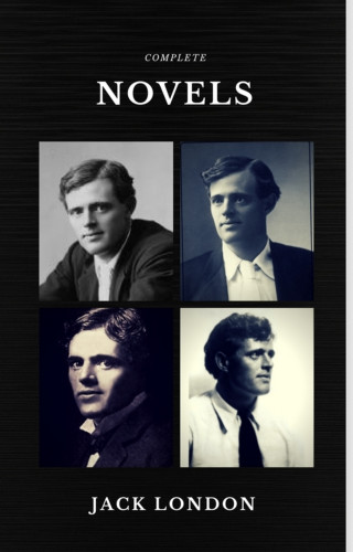 Jack London: Jack London: The Complete Novels (Quattro Classics) (The Greatest Writers of All Time)