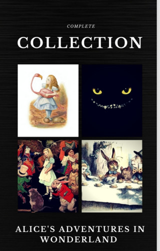 Lewis Carroll: Alice in Wonderland: The Complete Collection (Quattro Classics) (The Greatest Writers of All Time)