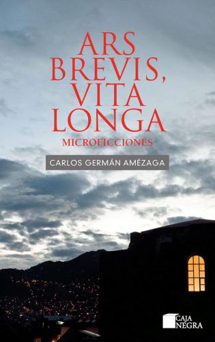 Carlos Germán Amézaga: Ars brevis, vita longa