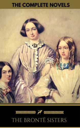 Emily Brontë, Charlotte Brontë, Anne Brontë, The Brontë Sisters, Golden Deer Classics: The Brontë Sisters: The Complete Novels (Golden Deer Classics)