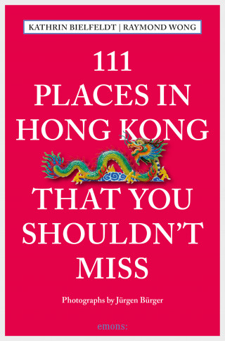 Kathrin Bielfeldt, Raymond Wong: 111 Places in Hong Kong that you shouldn't miss