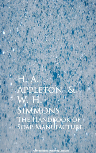 H. A. Appleton, W. H. Simmons: The Handbook of Soap Manufacture