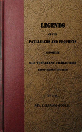 S. Baring-Gould: Legends of the Patriarchs and Prophets and othtacters from Various Sources