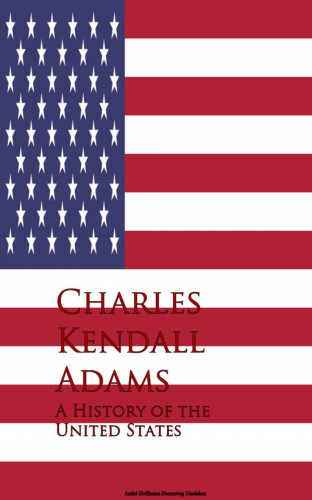 Charles Kendall Adams: A History of the United States