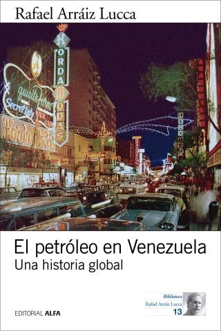 Rafael Arraiz Lucca: El petróleo en Venezuela