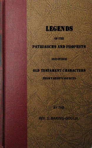 S. Baring-Gould: Legends of the Patriarchs and Prophets and otheatacters from Various Sources