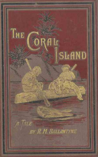 R. M. Ballantyne: The Coral Island: A Tale of the Pacific Ocean