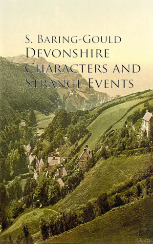 S. Baring-Gould: Devonshire Characters and Strange Events