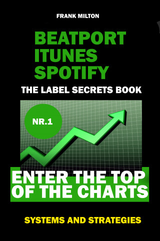 Frank Milton: Beatport Itunes Spotify - The Label Secrets Book Enter The Top of The Charts