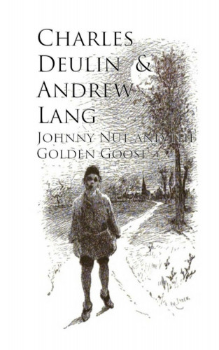 Charles Deulin Andrew Lang: Johnny Nut and the Golden Goose