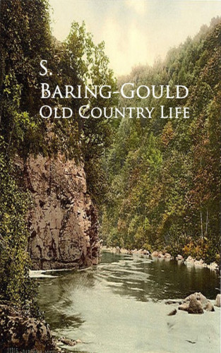 S. Baring-Gould: Old Country Life