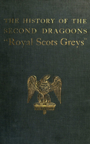 Edward Almack: The History of the 2nd Dragoons 'Royal Scots Greys'