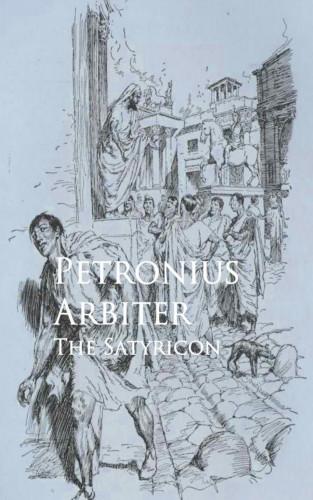 Petronius Arbiter: The Satyricon