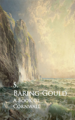 S. Baring-Gould: A Book of Cornwall
