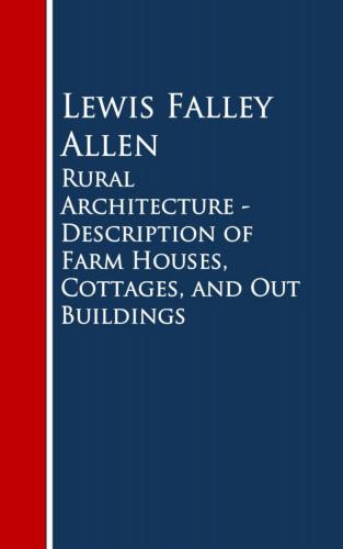 Lewis Falley Allen: Rural Architecture - Description of Farm Houses, Cottages, and Out Buildings