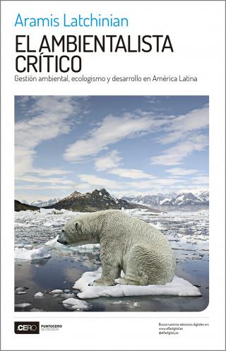 Aramis Latchinian: El ambientalista crítico
