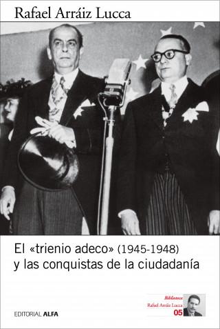 Rafael Arráiz Lucca: El «trienio adeco» (1945-1948) y las conquistas de la ciudadanía