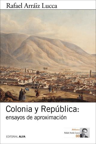 Rafael Arráiz Lucca: Colonia y República: ensayos de aproximación