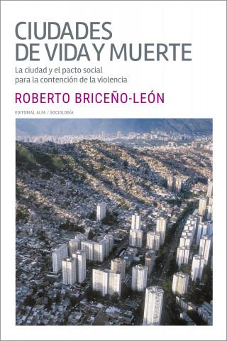 Roberto Briceño León: Ciudades de vida y muerte