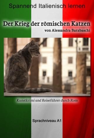 Alessandra Barabaschi: Der Krieg der römischen Katzen - Sprachkurs Italienisch-Deutsch A1